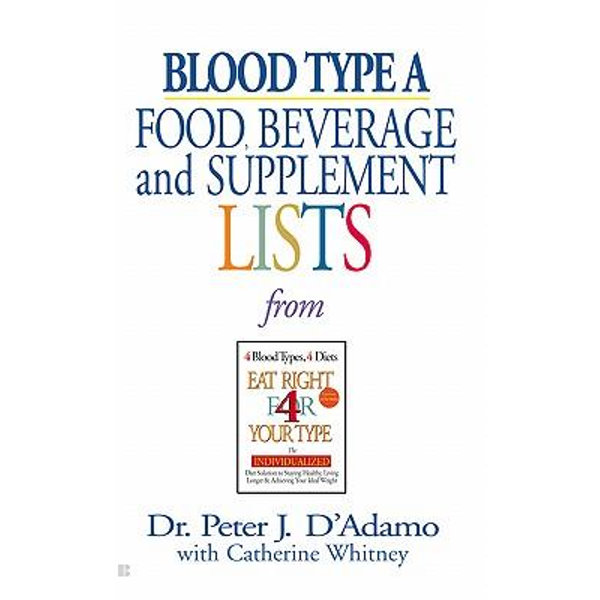 Blood Type A Food, Beverage and Supplement Lists - Dr. Peter J. D'Adamo, Catherine Whitney (Editor)   2020-eala-conference.org