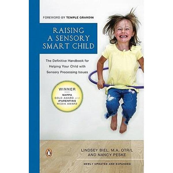 Raising a Sensory Smart Child - Lindsey Biel, Nancy Peske, Temple Grandin (Foreword by)   2020-eala-conference.org