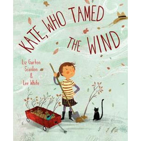Kate, Who Tamed The Wind - Liz Garton Scanlon, Lee White (Illustrator)   Karta-nauczyciela.org