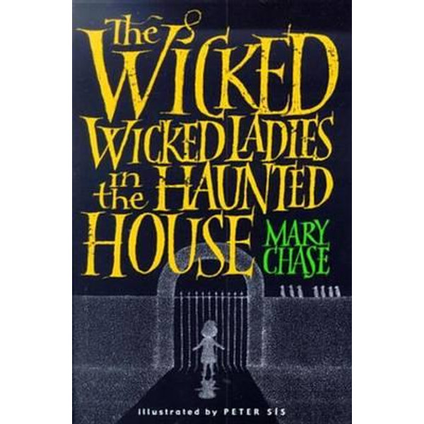 The Wicked, Wicked Ladies in the Haunted House - Mary Chase, Peter Sis (Illustrator)   2020-eala-conference.org