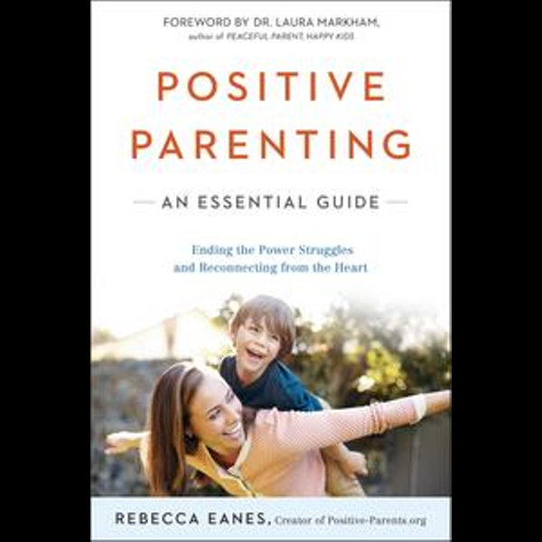 Positive Parenting - Rebecca Eanes, Dr. Laura Markham (Foreword by)   Karta-nauczyciela.org
