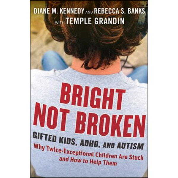 Bright Not Broken - Diane M. Kennedy, Rebecca S. Banks, Temple Grandin | 2020-eala-conference.org