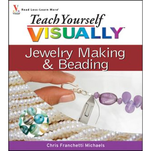 Teach Yourself VISUALLY Jewelry Making and Beading - Chris Franchetti Michaels | 2020-eala-conference.org