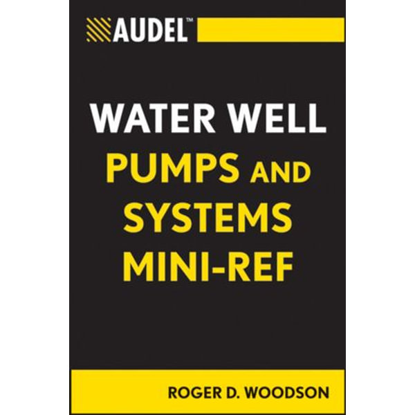 Audel Water Well Pumps and Systems Mini-Ref - Roger D. Woodson | Karta-nauczyciela.org