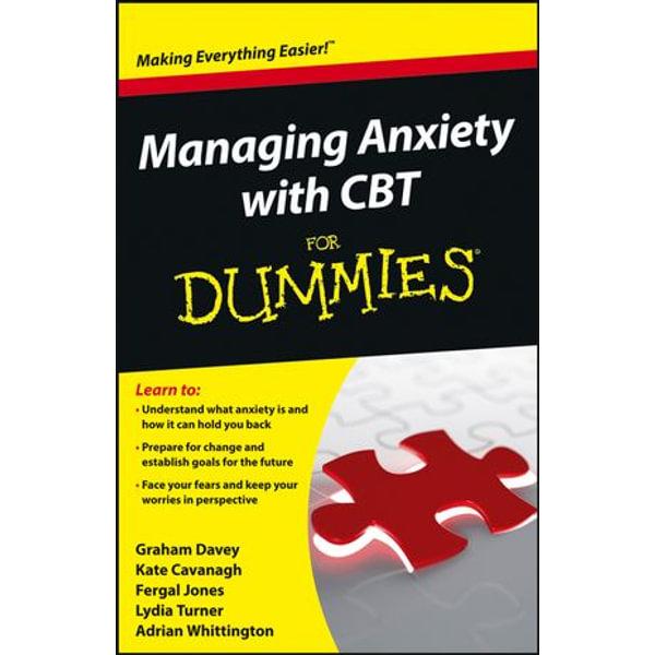 Managing Anxiety with CBT For Dummies - Graham C. Davey, Kate Cavanagh, Fergal Jones, Lydia Turner, Adrian Whittington | Karta-nauczyciela.org