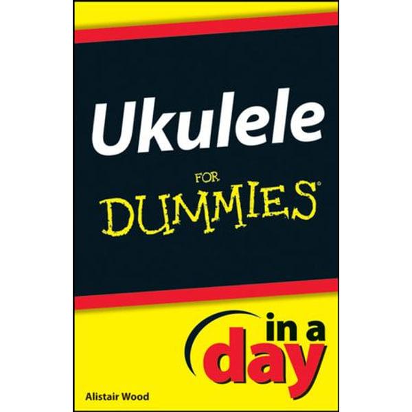 Ukulele In A Day For Dummies - Alistair Wood   Karta-nauczyciela.org