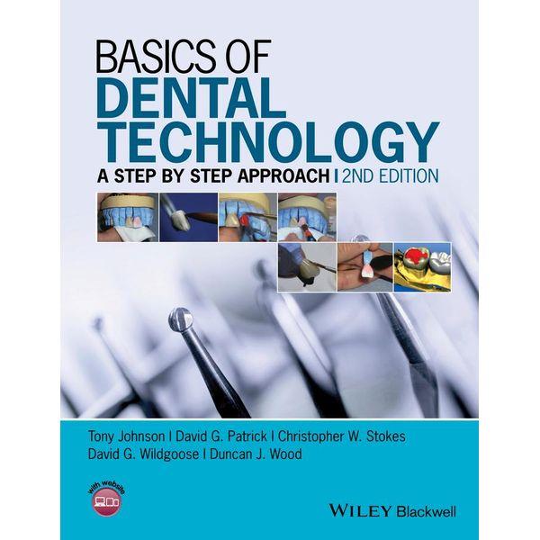 Basics of Dental Technology - Tony Johnson, David G. Patrick, Christopher W. Stokes, David G. Wildgoose, Duncan J. Wood   2020-eala-conference.org