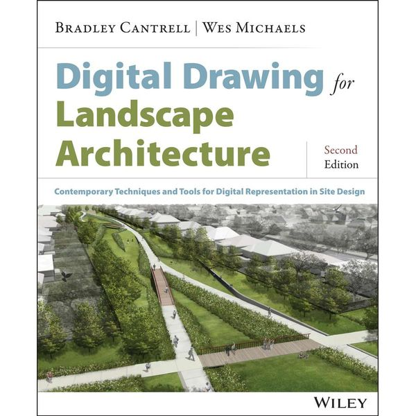Digital Drawing for Landscape Architecture - Bradley Cantrell, Wes Michaels   2020-eala-conference.org