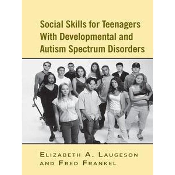 Social Skills for Teenagers with Developmental and Autism Spectrum Disorders - Elizabeth A. Laugeson, Fred Frankel   Karta-nauczyciela.org