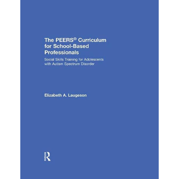 The PEERS® Curriculum for School Based Professionals - Elizabeth A. Laugeson | Karta-nauczyciela.org