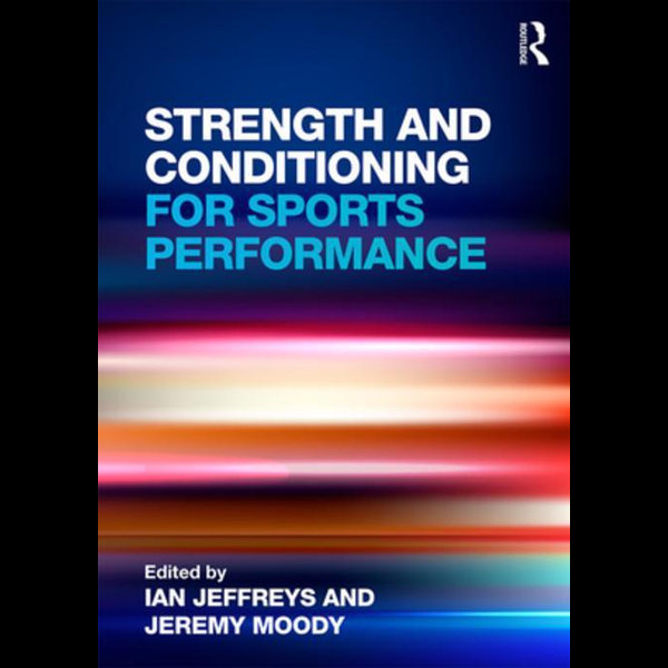 Strength and Conditioning for Sports Performance - Ian Jeffreys (Editor), Jeremy Moody (Editor) | 2020-eala-conference.org