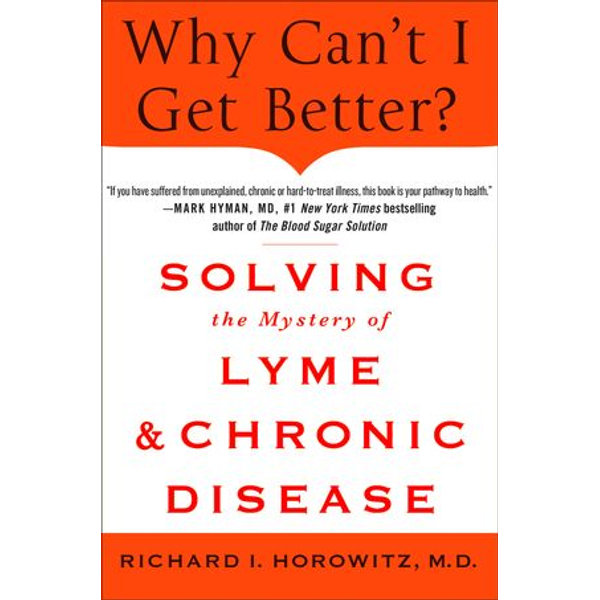 Why Can't I Get Better? Solving the Mystery of Lyme and Chronic Disease - Richard Horowitz   Karta-nauczyciela.org
