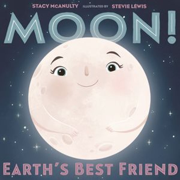 Moon! Earth's Best Friend - Stacy McAnulty, Stevie Lewis (Illustrator) | Karta-nauczyciela.org