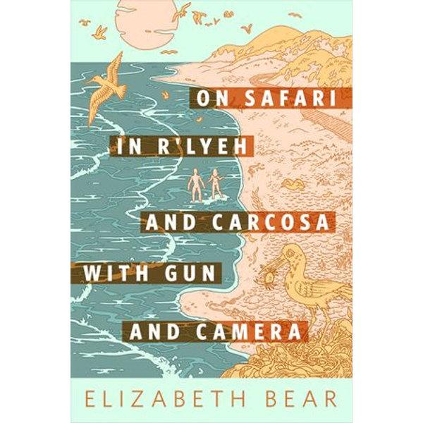On Safari in R'lyeh and Carcosa with Gun and Camera - Elizabeth Bear | Karta-nauczyciela.org