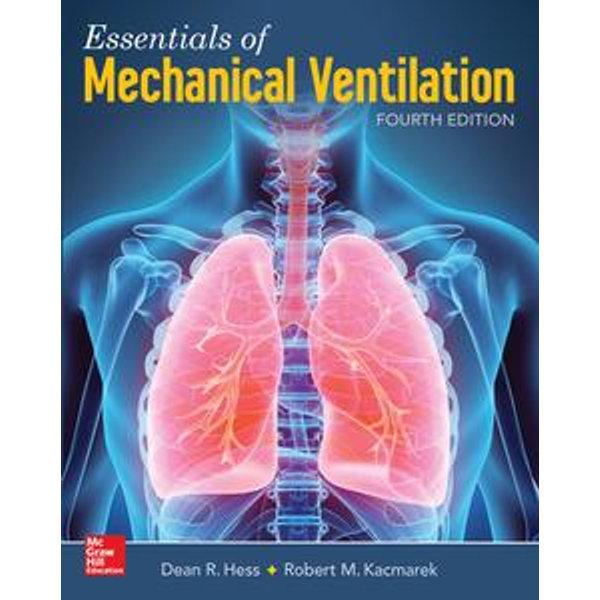 Essentials of Mechanical Ventilation, Fourth Edition - Dean R. Hess, Robert M. Kacmarek | 2020-eala-conference.org