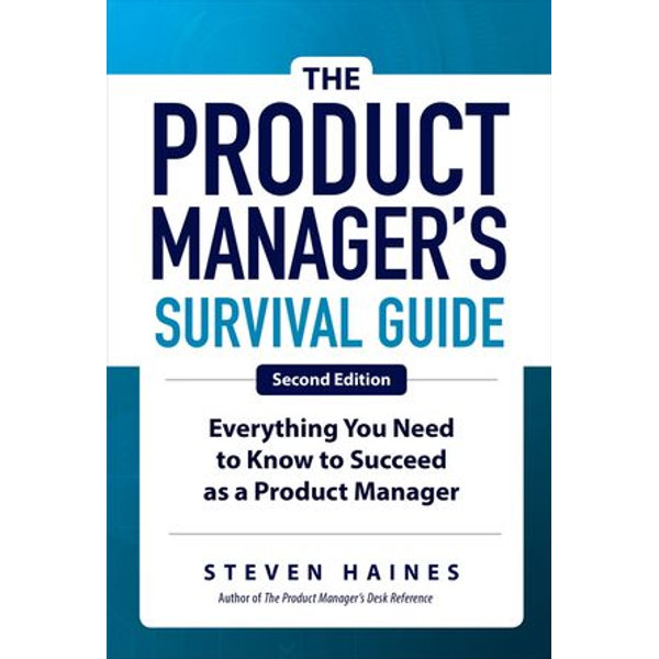 The Product Manager's Survival Guide, Second Edition - Steven Haines | Karta-nauczyciela.org