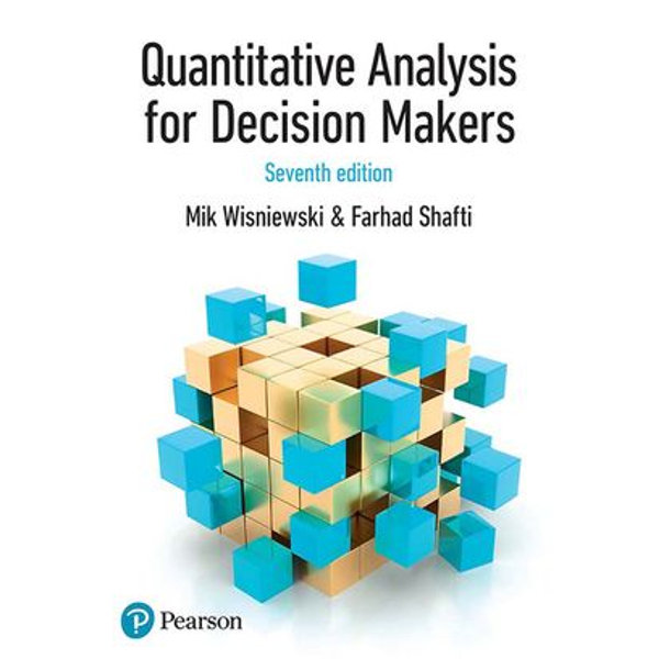 Quantitative Analysis for Decision Makers, 7th Edition (Formally known as Quantitative Methods for Decision Makers) - Mik Wisniewski, Dr Farhad Shafti | 2020-eala-conference.org