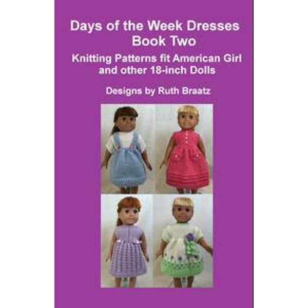 Days of the Week Dresses, Book 2, Knitting Patterns fit American Girl and other 18-Inch Dolls - Ruth Braatz | 2020-eala-conference.org