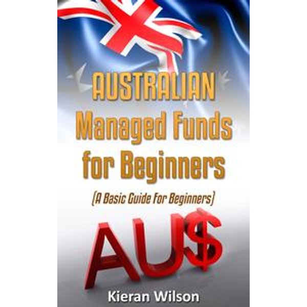 Australian Managed Funds for Beginners - Kieran Wilson | 2020-eala-conference.org