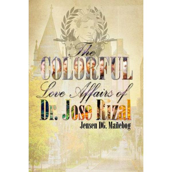 The Colorful Love Affairs of Dr. Jose Rizal - Jensen DG. Mañebog   2020-eala-conference.org