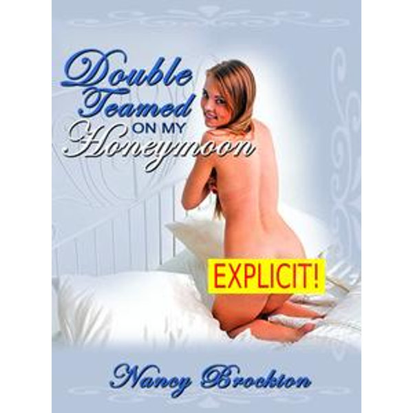 Double Teamed On My Honeymoon (A First Anal Sex MMF Threesome Erotica Story) - Nancy Brockton | 2020-eala-conference.org