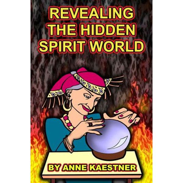 Revealing The Hidden Spirit World - Anne Kaestner   Karta-nauczyciela.org