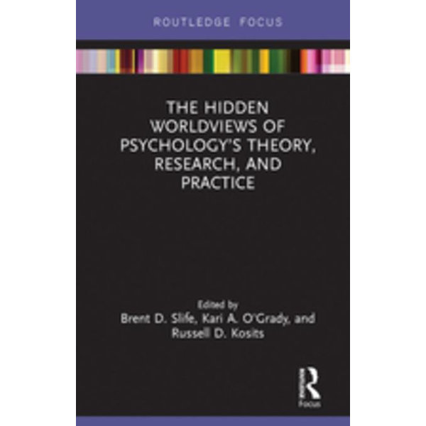 The Hidden Worldviews of Psychology's Theory, Research, and Practice - Brent D. Slife (Editor), Kari A. O'Grady (Editor), Russell D. Kosits (Editor) | 2020-eala-conference.org