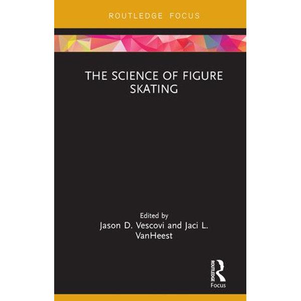 The Science of Figure Skating - Jason D. Vescovi (Editor), Jaci L. VanHeest (Editor) | 2020-eala-conference.org