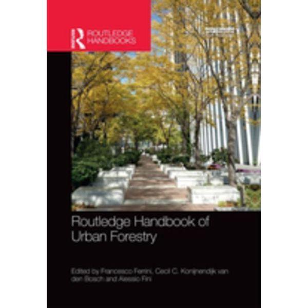 Routledge Handbook of Urban Forestry - Francesco Ferrini (Editor), Cecil C. Konijnendijk van den Bosch (Editor), Alessio Fini (Editor) | Karta-nauczyciela.org