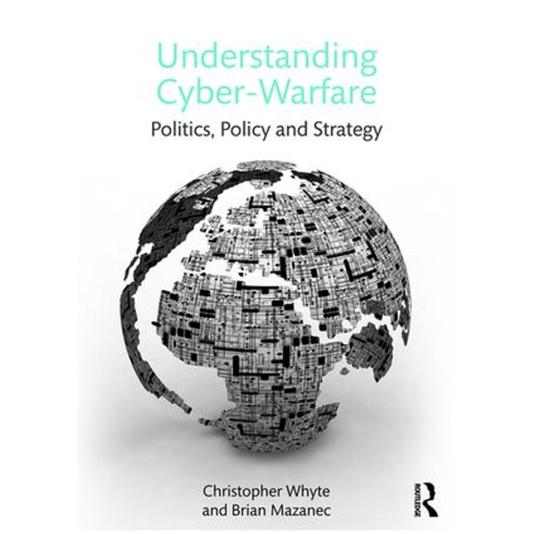 Understanding Cyber Warfare - Christopher Whyte, Brian Mazanec | 2020-eala-conference.org