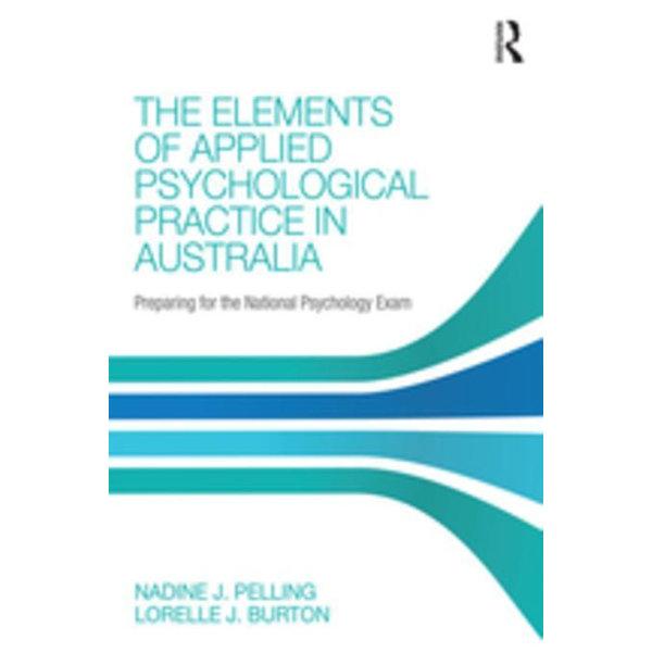 The Elements of Applied Psychological Practice in Australia - Nadine Pelling (Editor), Lorelle Burton (Editor)   Karta-nauczyciela.org