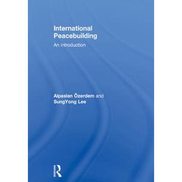 International Peacebuilding - SungYong Lee, Alpaslan Ozerdem | Karta-nauczyciela.org