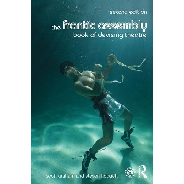 The Frantic Assembly Book of Devising Theatre - Scott Graham, Steven Hoggett | Karta-nauczyciela.org
