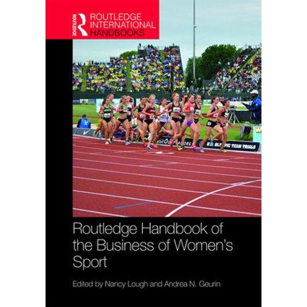 Routledge Handbook of the Business of Women's Sport - Nancy Lough (Editor), Andrea N. Geurin (Editor) | Karta-nauczyciela.org