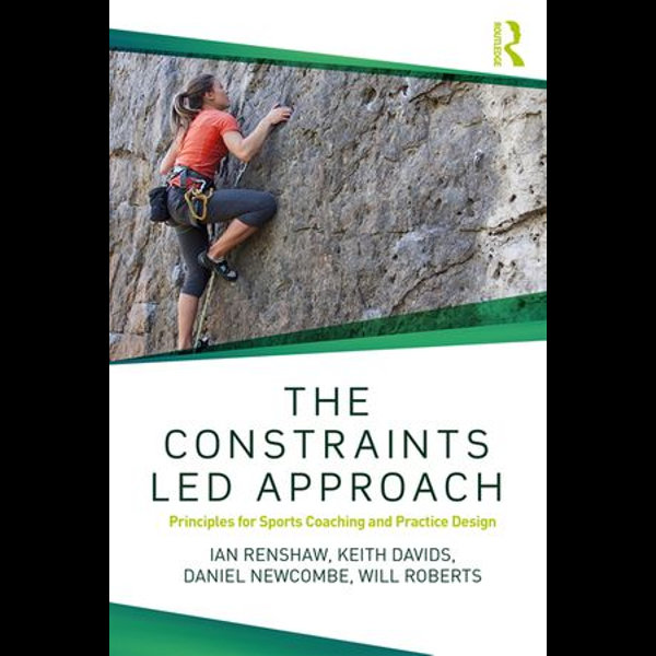 The Constraints-Led Approach - Ian Renshaw, Keith Davids, Daniel Newcombe, Will Roberts   2020-eala-conference.org