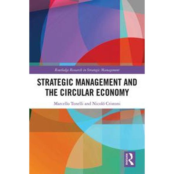 Strategic Management and the Circular Economy - Marcello Tonelli, Nicolò Cristoni | Karta-nauczyciela.org