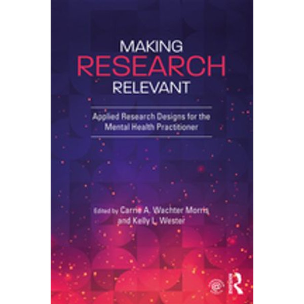 Making Research Relevant - Carrie A. Wachter Morris (Editor), Kelly L. Wester (Editor) | Karta-nauczyciela.org