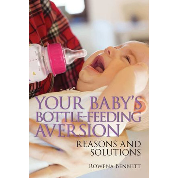 Your Baby's Bottle-feeding Aversion, Reasons and Solutions - Rowena Bennett | 2020-eala-conference.org