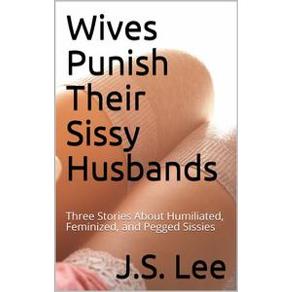 Their who husbands feminize Wives Feminizing