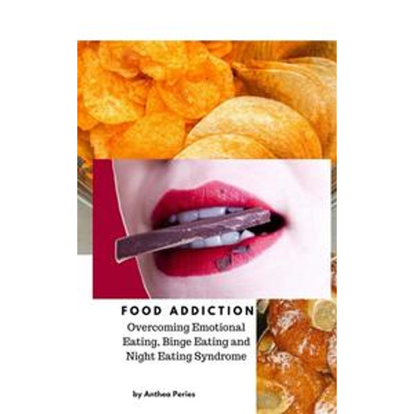Food Addiction: Overcoming Emotional Eating, Binge Eating and Night Eating Syndrome - Anthea Peries | 2020-eala-conference.org