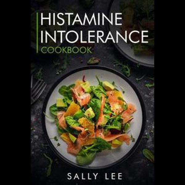 Histamine Intolerance Cookbook - Sally Lee | 2020-eala-conference.org