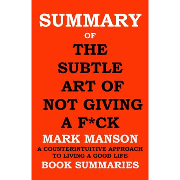 Summary of The Subtle Art of Not Giving a F*ck by MARK MANSON- A Counterintuitive Approach to Living a Good Life - Book Summaries | Karta-nauczyciela.org