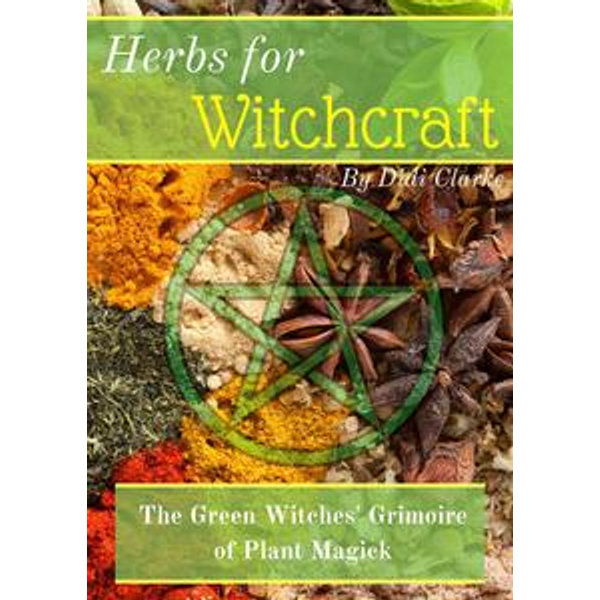 Herbs for Witchcraft: The Green Witches' Grimoire of Plant Magick - Didi Clarke   Karta-nauczyciela.org