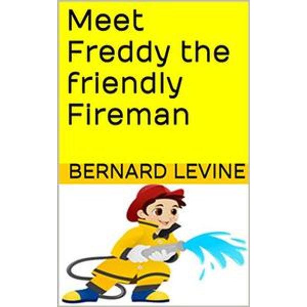Meet Freddy the Friendly Fireman - Bernard Levine | Karta-nauczyciela.org