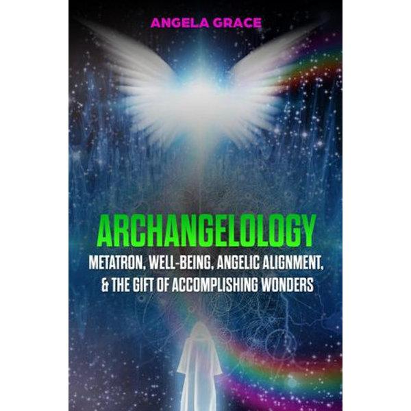 Archangelology Metatron, Well-Being, Angelic Alignment & the Gift of Accomplishing Wonders, Angelic Magic - Angela Grace | Karta-nauczyciela.org