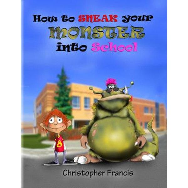 How to Sneak your Monster into School - Christopher Francis | Karta-nauczyciela.org