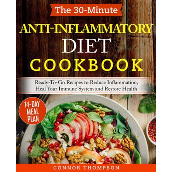 The 30-Minute Anti Inflammatory Diet Cookbook: Ready-To-Go Recipes to Reduce Inflammation, Heal Your Immune System and Restore Health (Immune System Health Book 4 - Connor Thompson | 2020-eala-conference.org
