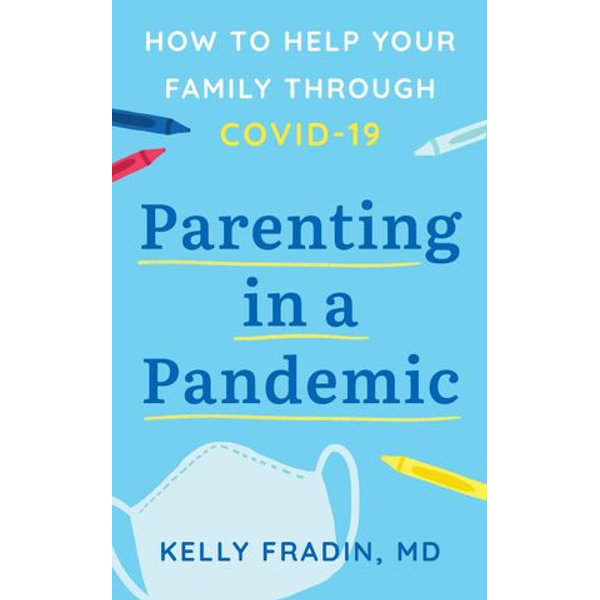 Parenting in a Pandemic - Dr. Kelly Fradin   2020-eala-conference.org