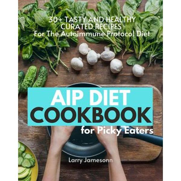AIP Diet Cookbook For Picky Eaters - Larry Jamesonn   Karta-nauczyciela.org