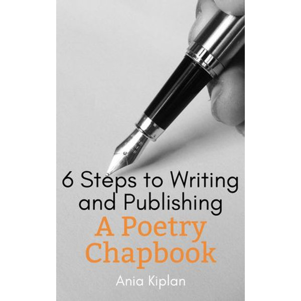 6 Steps to Writing and Publishing a Poetry Chapbook - Ania Kiplan | Karta-nauczyciela.org